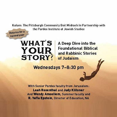 What's Your Story? Foundational Biblical and Rabbinic Sources of Judaism in Partnership with Kulam: The Pittsburgh Community Beit Midrash