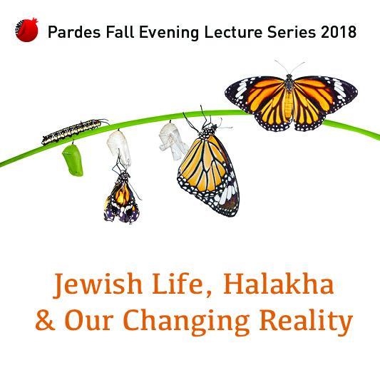 Jewish Life, Halakha and our Changing Reality